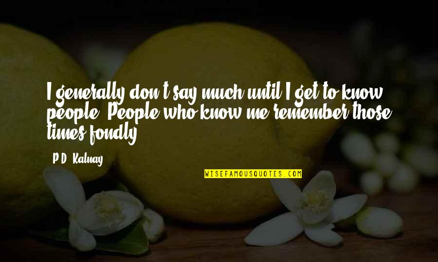 Submissive Picture Quotes By P.D. Kalnay: I generally don't say much until I get