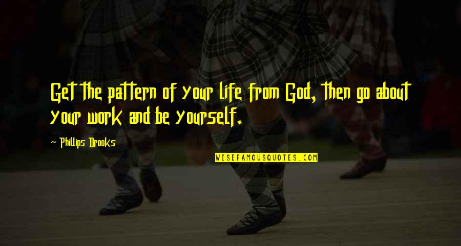 Submissive Picture Quotes By Phillips Brooks: Get the pattern of your life from God,