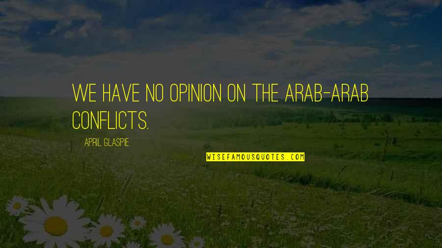 Subprocess Quotes By April Glaspie: We have no opinion on the Arab-Arab conflicts.