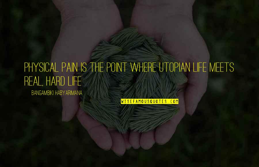 Subprocess Quotes By Bangambiki Habyarimana: Physical pain is the point where utopian life