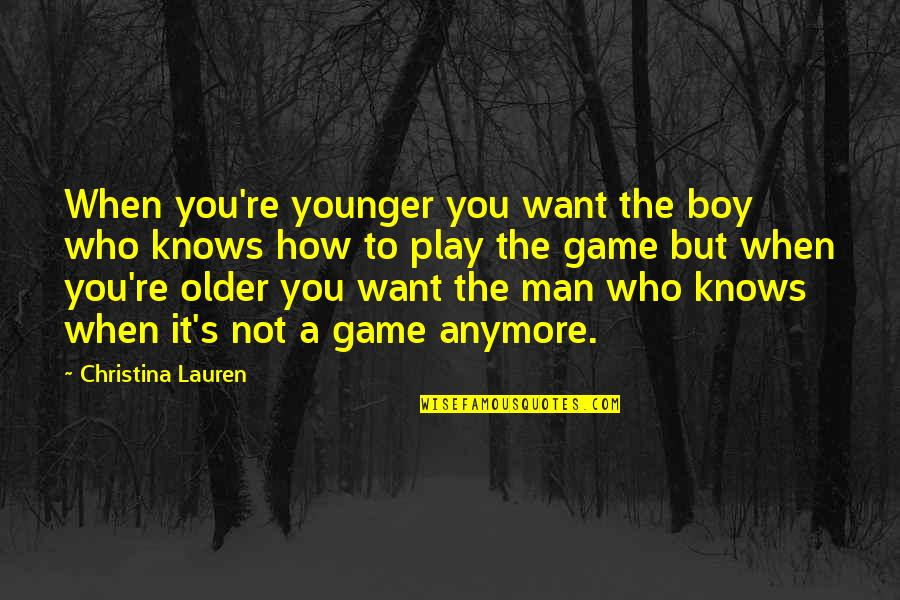 Subprocess Quotes By Christina Lauren: When you're younger you want the boy who