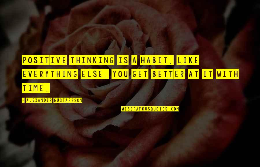 Subsconscious Quotes By Alexander Gustafsson: Positive thinking is a habit, like everything else,