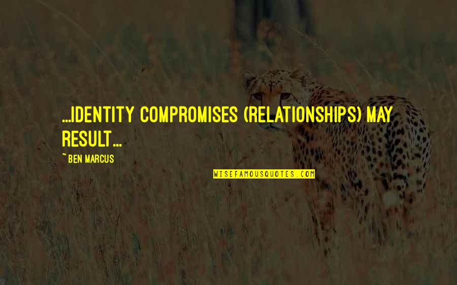 Subsconscious Quotes By Ben Marcus: ...identity compromises (relationships) may result...