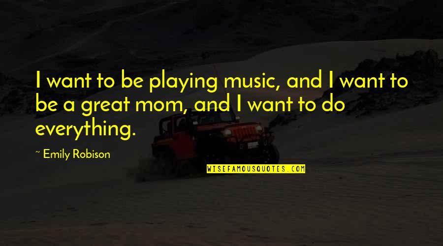 Subsconscious Quotes By Emily Robison: I want to be playing music, and I