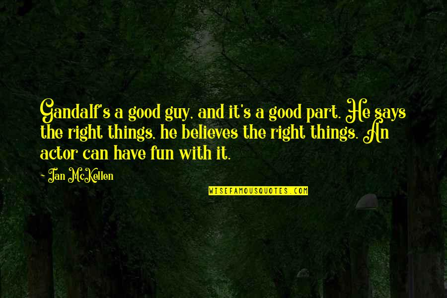 Subsconscious Quotes By Ian McKellen: Gandalf's a good guy, and it's a good