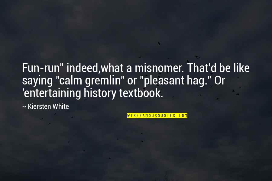 """Subsconscious Quotes By Kiersten White: Fun-run"""" indeed,what a misnomer. That'd be like saying"""