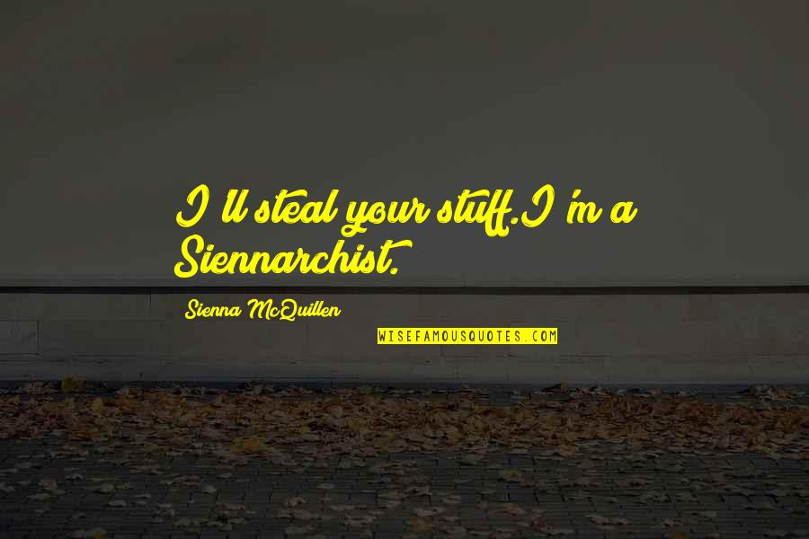 Subsconscious Quotes By Sienna McQuillen: I'll steal your stuff.I'm a Siennarchist.
