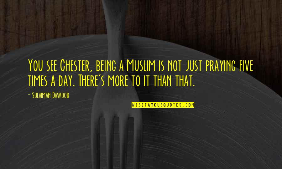 Subsconscious Quotes By Sulaiman Dawood: You see Chester, being a Muslim is not