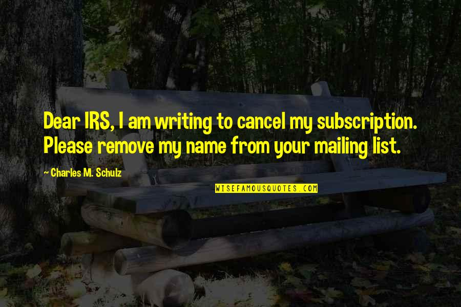 Subscription Quotes By Charles M. Schulz: Dear IRS, I am writing to cancel my