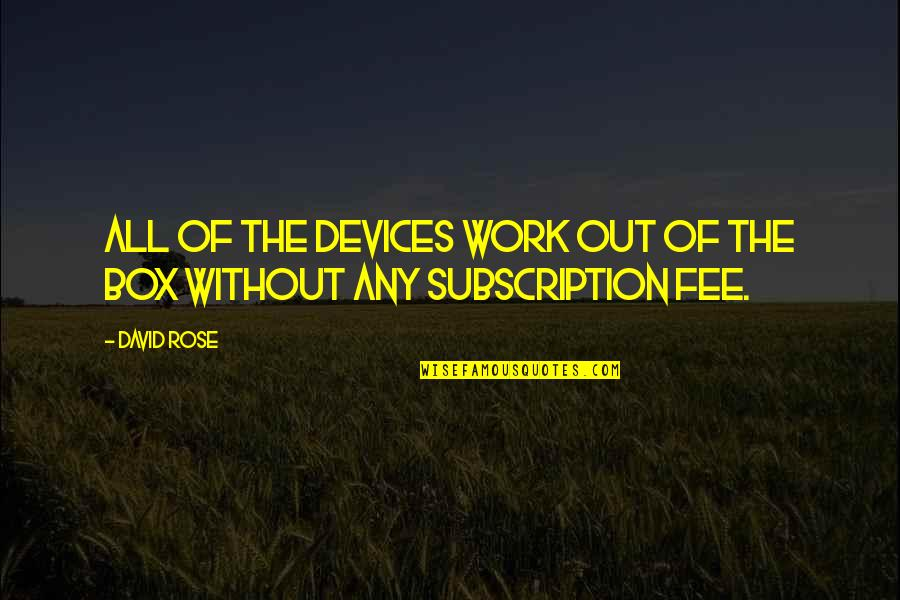 Subscription Quotes By David Rose: All of the devices work out of the