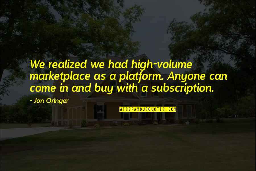 Subscription Quotes By Jon Oringer: We realized we had high-volume marketplace as a