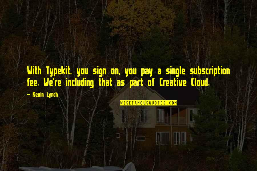 Subscription Quotes By Kevin Lynch: With Typekit, you sign on, you pay a
