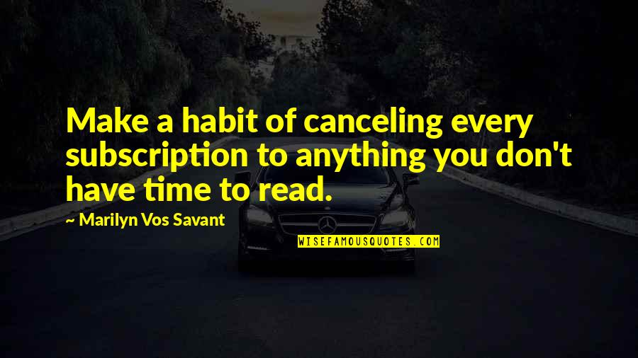Subscription Quotes By Marilyn Vos Savant: Make a habit of canceling every subscription to