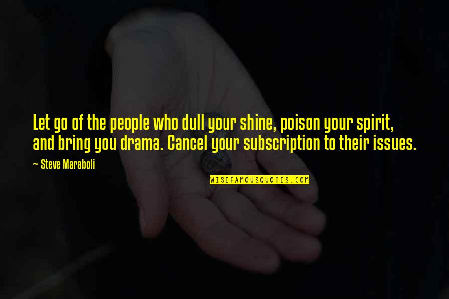 Subscription Quotes By Steve Maraboli: Let go of the people who dull your