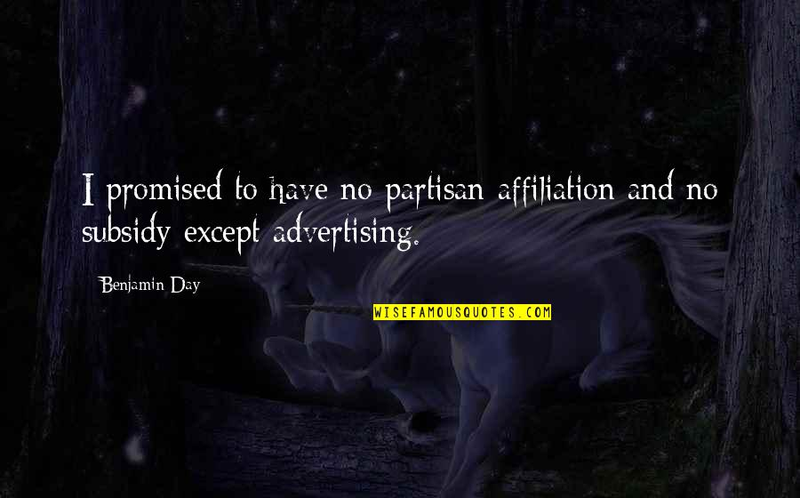 Subsidies Quotes By Benjamin Day: I promised to have no partisan affiliation and