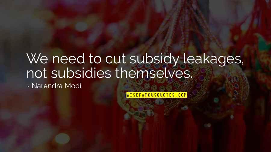 Subsidies Quotes By Narendra Modi: We need to cut subsidy leakages, not subsidies