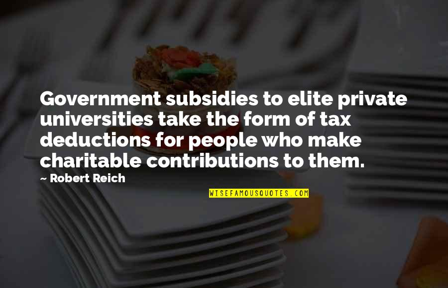 Subsidies Quotes By Robert Reich: Government subsidies to elite private universities take the