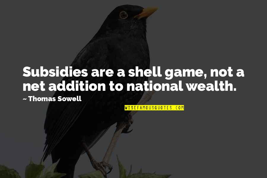 Subsidies Quotes By Thomas Sowell: Subsidies are a shell game, not a net