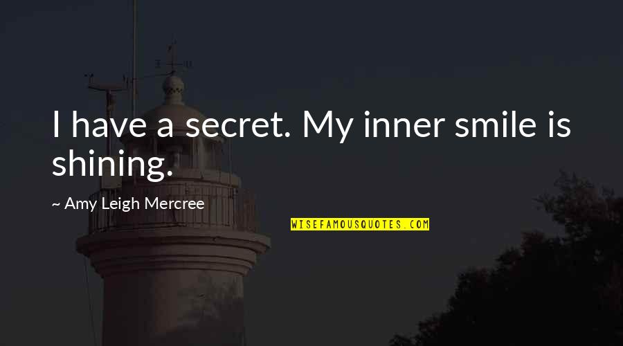 Substrata Quotes By Amy Leigh Mercree: I have a secret. My inner smile is