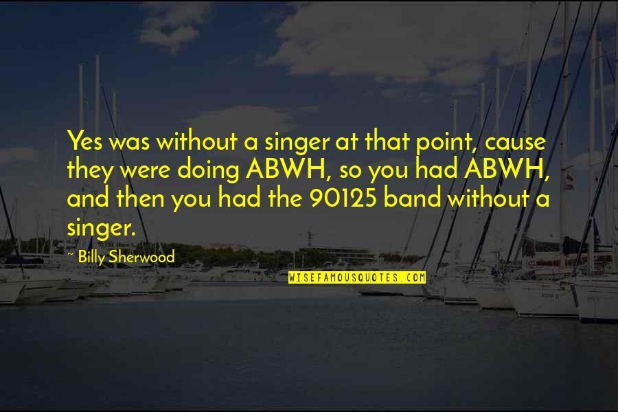 Substrata Quotes By Billy Sherwood: Yes was without a singer at that point,