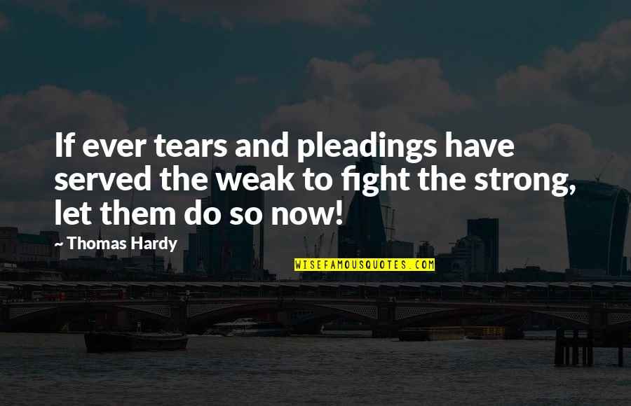 Substrata Quotes By Thomas Hardy: If ever tears and pleadings have served the