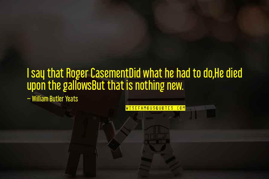 Substrata Quotes By William Butler Yeats: I say that Roger CasementDid what he had