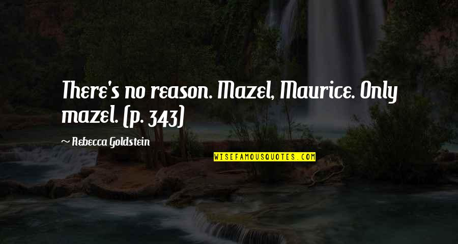 Subtenant Quotes By Rebecca Goldstein: There's no reason. Mazel, Maurice. Only mazel. (p.