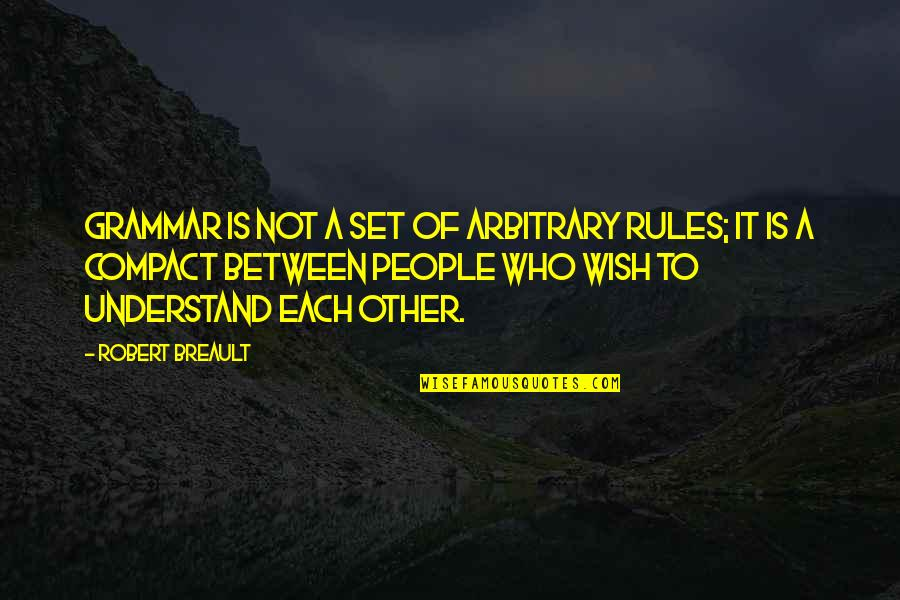 Subtenant Quotes By Robert Breault: Grammar is not a set of arbitrary rules;