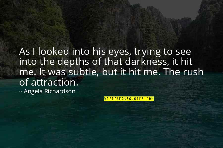 Subtle Love Quotes By Angela Richardson: As I looked into his eyes, trying to