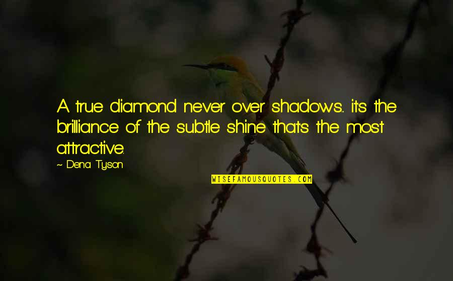 Subtle Love Quotes By Dena Tyson: A true diamond never over shadows... it's the