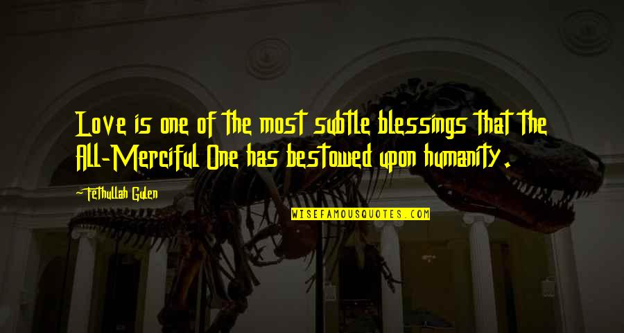 Subtle Love Quotes By Fethullah Gulen: Love is one of the most subtle blessings