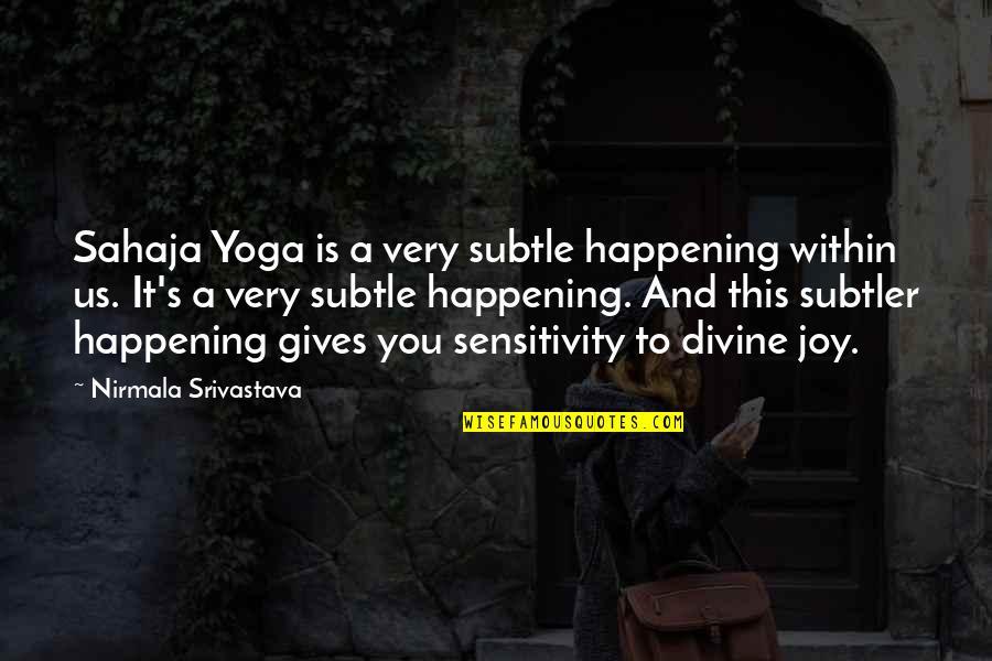 Subtle Love Quotes By Nirmala Srivastava: Sahaja Yoga is a very subtle happening within