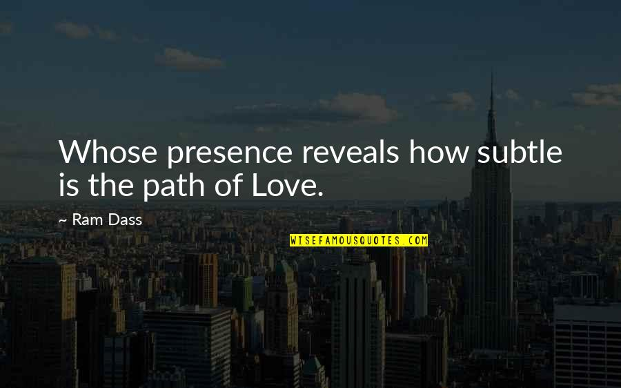 Subtle Love Quotes By Ram Dass: Whose presence reveals how subtle is the path