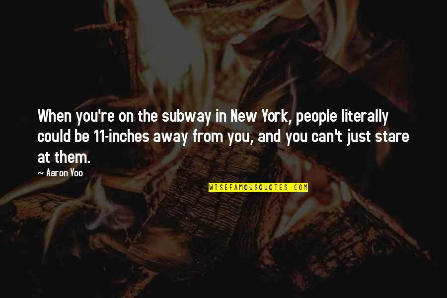 Subway Quotes By Aaron Yoo: When you're on the subway in New York,