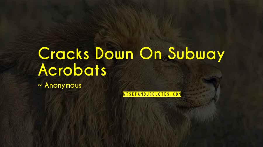 Subway Quotes By Anonymous: Cracks Down On Subway Acrobats