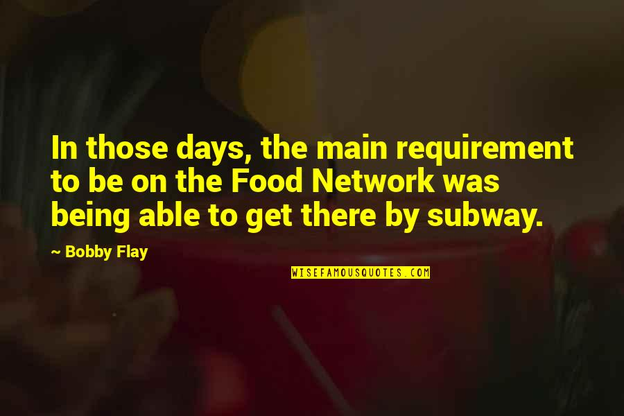 Subway Quotes By Bobby Flay: In those days, the main requirement to be