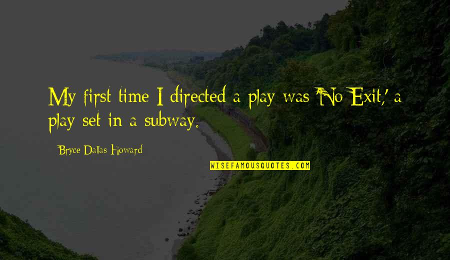 Subway Quotes By Bryce Dallas Howard: My first time I directed a play was