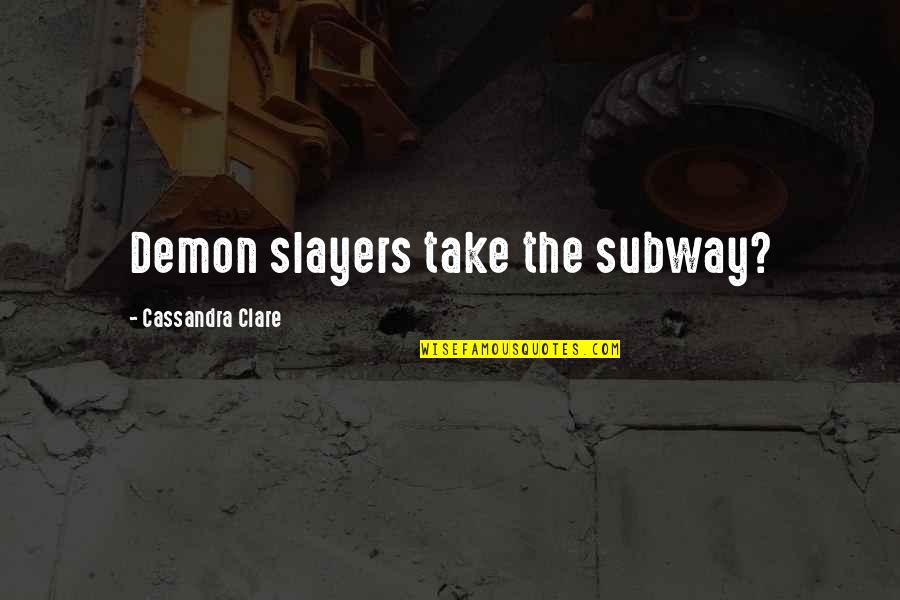Subway Quotes By Cassandra Clare: Demon slayers take the subway?