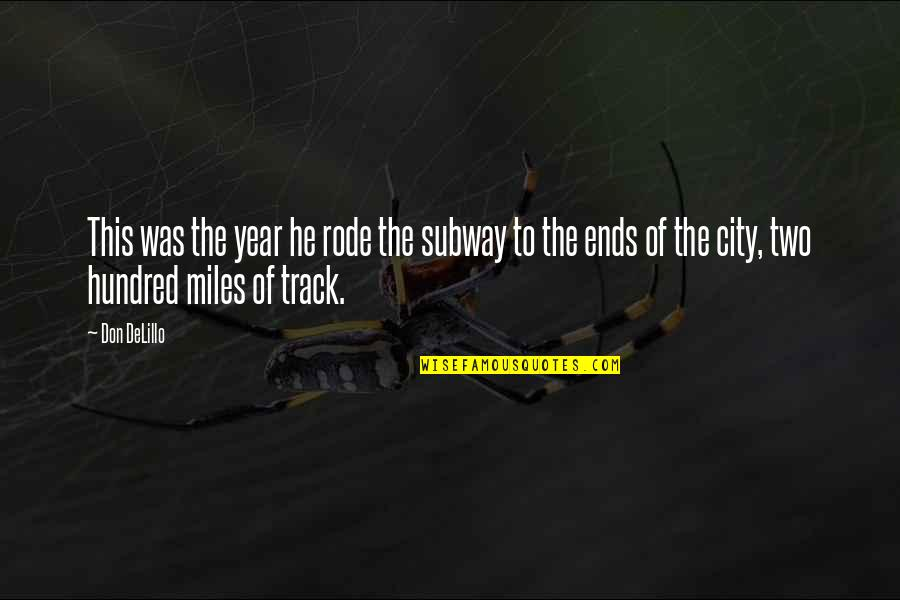 Subway Quotes By Don DeLillo: This was the year he rode the subway