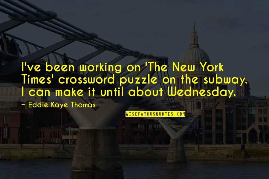 Subway Quotes By Eddie Kaye Thomas: I've been working on 'The New York Times'