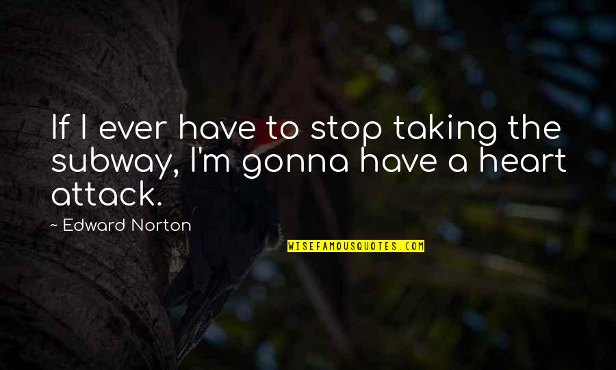 Subway Quotes By Edward Norton: If I ever have to stop taking the