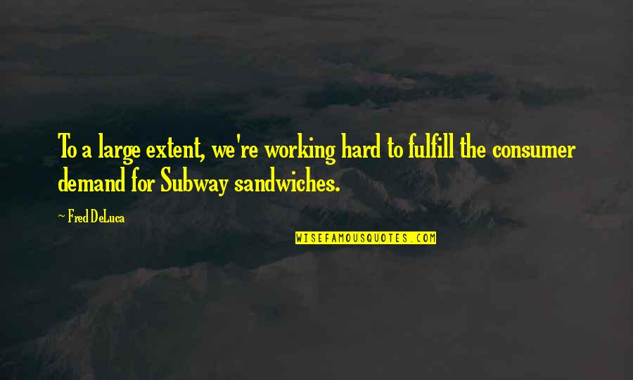 Subway Quotes By Fred DeLuca: To a large extent, we're working hard to