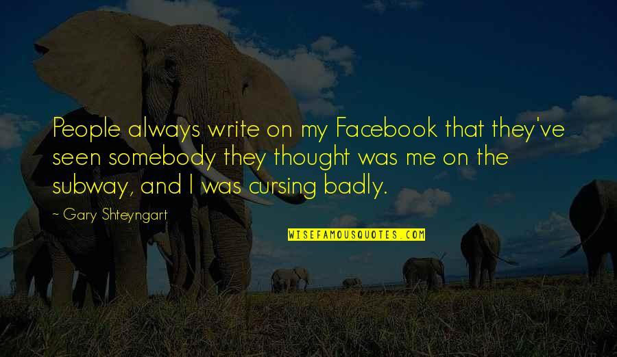 Subway Quotes By Gary Shteyngart: People always write on my Facebook that they've