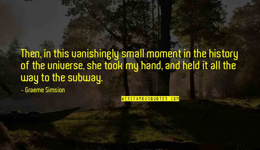 Subway Quotes By Graeme Simsion: Then, in this vanishingly small moment in the