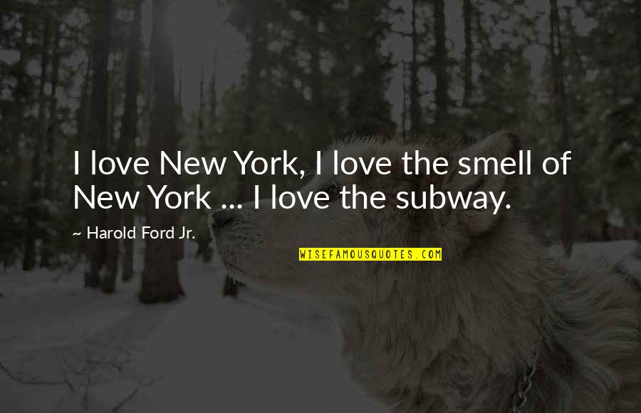 Subway Quotes By Harold Ford Jr.: I love New York, I love the smell