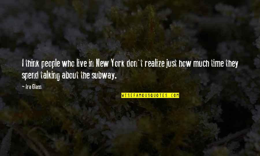 Subway Quotes By Ira Glass: I think people who live in New York