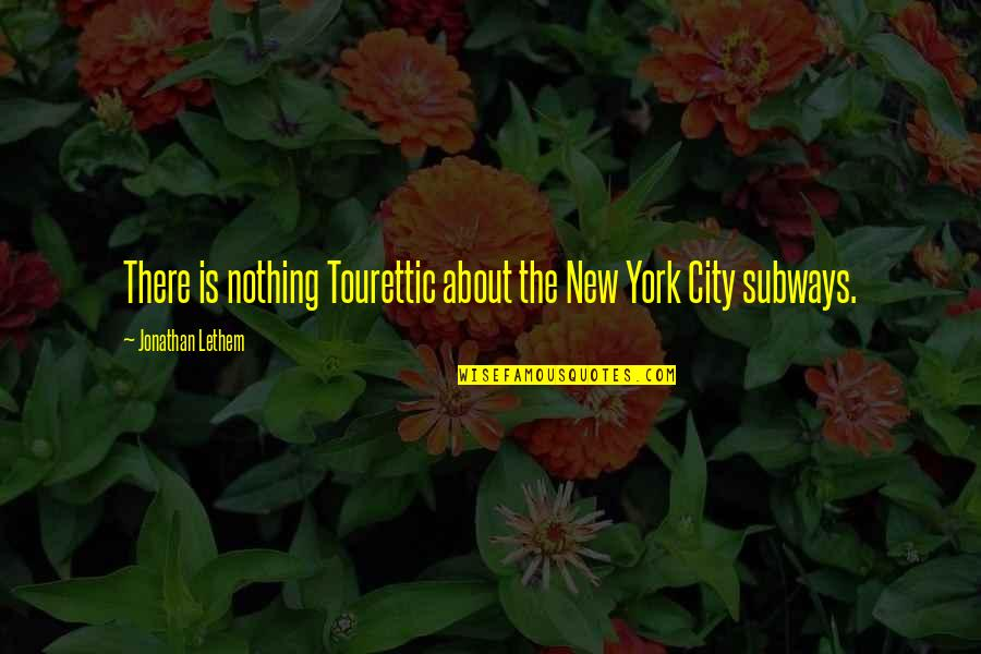 Subway Quotes By Jonathan Lethem: There is nothing Tourettic about the New York