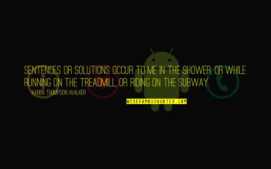 Subway Quotes By Karen Thompson Walker: Sentences or solutions occur to me in the