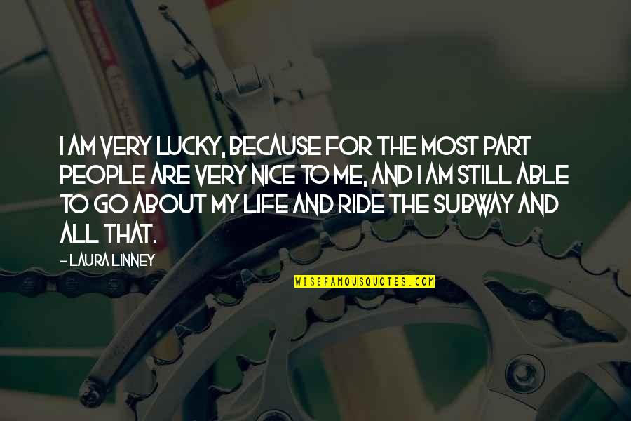 Subway Quotes By Laura Linney: I am very lucky, because for the most
