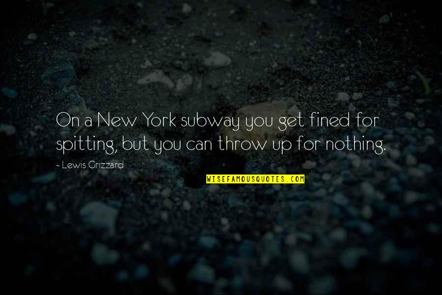 Subway Quotes By Lewis Grizzard: On a New York subway you get fined